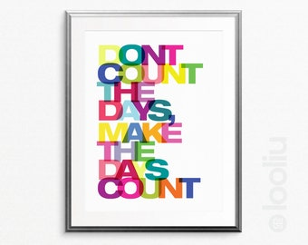 Inspirational art print - Gallery wall print - Digital artwork - Printable wall art - Don't count the days, make the days count