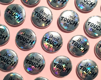 Holographic Don't Touch Me Pinback Buttons ( 1 inch round pins, glitter, holograph, rainbow)