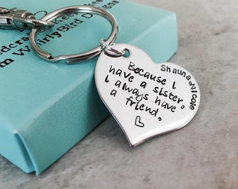 Because I have a sister I always have a friend personalized keychain hand stamped