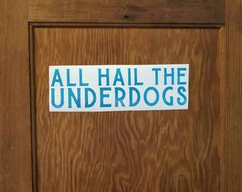 ALL HAIL the UNDERDOGS bumper sticker decal binders folders windows bikes