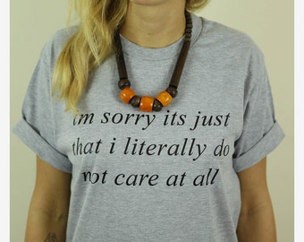 Im sorry its just that i literally DO NOT CARE tshirt shirt tee unisex mens womens slogan funny tumblr instagram blogger zoella *brand new