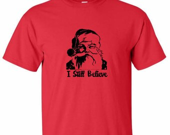 I Still Believe Men's Christmas Shirt, Santa Shirt