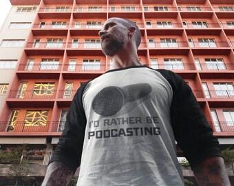 Funny & Awesome I'd Rather Be Podcasting 3/4 Sleeve Raglan Baseball Shirt