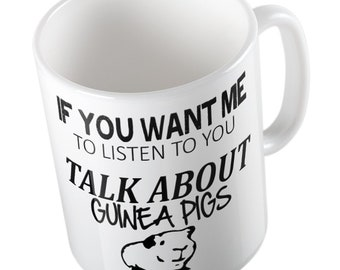 If You Want Me To Listen To You Talk About GUINEA PIGS Mug
