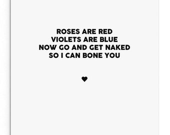 Roses are red, violets are blue. Get naked so I can bone you. Funny Rude Valentine's Day Card. Boyfriend. Girlfriend. Husband. Wife.