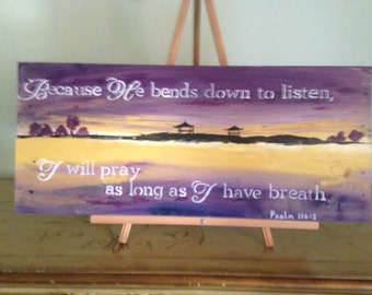 Because He bends to listen I will pray as long as I have breath Psalm 116:2 wood pallet scripture sign wall art bible verse handpainted