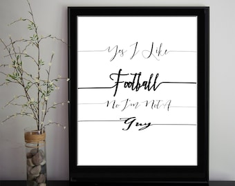 Yes I like Football, no I'm Not a Guy,digital black,white quote,calligraphic art,printable wisdom, football quote,printable , girl quote