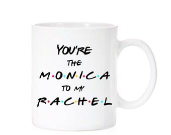 Friends Mug | Best Friend Gift | You're the Monica to my Rachel | Best Friends Mug