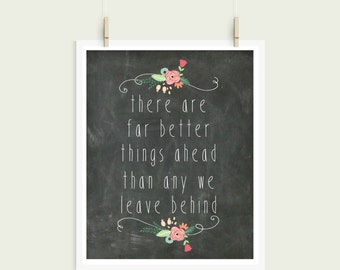 There Are Far Better Things Ahead Than We Ever Leave Behind   Chalkboard  Typography Digital Print Instant Art INSTANT DIGITAL DOWNLOAD