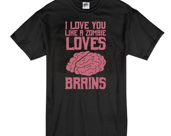 I Love You Like A Zombie Loves Brains - T-shirt - Love T-shirt, Couple T-shirt, Zombie T-shirt, Funny T-shirt, Valentine's Day T-shirt