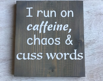 I run on caffeine, chaos and cuss words Wood Sign, Wood Decor, funny sign, coffee decor, caffeine sign, chaos sign