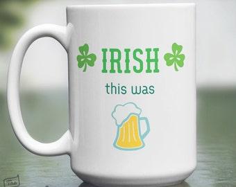 Irish this was Beer, 15oz Mug, St. Patrick's Day Gift