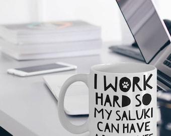 Saluki Mug - Saluki Gifts - Saluki Dogs - I Work Hard So My Saluki Can Have A Better Life