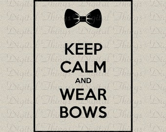 Keep Calm Wear Bows Preppy Typography Wall Decor Art Printable Digital Download for Iron on Transfer to Fabric Pillow Tea Towel DT1265