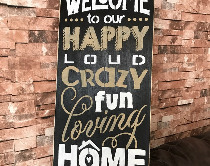 Welcome To Our Happy Loud Crazy Fun Loving Home