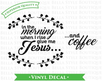 Give Me Jesus and Coffee VINYL DECAL