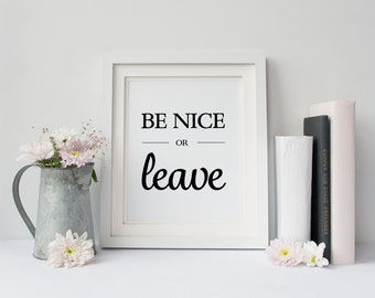 Office Art - Coworker Gift - Cubicle Decor - Be nice or leave.  Funny Inspirational Office Wall Decor - Digital Download 8x10 DIY Printable