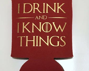 I Drink and I Know Things - Can Cooler - Game of Thrones Inspired - Custom Can Cooler