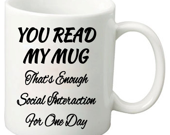 You Read My Mug That's Enough Social Interaction For One Day - 11 Oz Funny Coffee Mugs - Anti-social coffee mug, selectively social