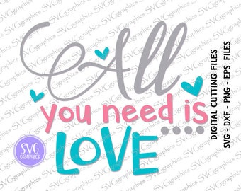 221-All you need is love, svg,dxf,eps files for Silohuette, cricut, digital cutting machine, heat transfer, scrapbooking,valentines day svg