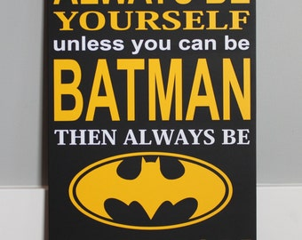 CUSTOM wood sign, Always be yourself, unless you can be BATMAN. Then always be BATMAN