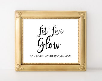 Let Love Glow Wedding Sign, Light Up The Dance Floor Reception Signage, 5x7, 8x10, Black and White Calligraphy Sign, INSTANT PRINTABLE