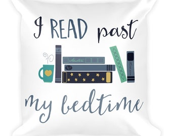 Bookish Pillow/I Read Past My Bedtime Square Pillow/Book Lover/Book Lover Gifts/Book Merchandise