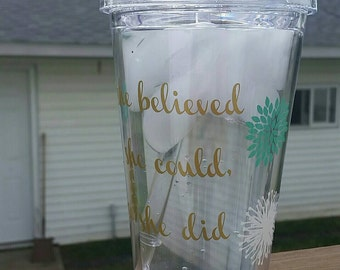 She believed she could, so she did. Acrylic double walled tumbler with straw