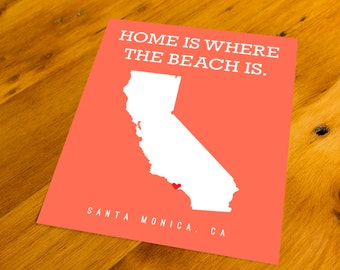 Santa Monica, CA - Home Is Where The Beach Is - Art Print  - Your Choice of Size & Color!