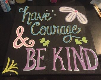 Have Courage and Be Kind Painting