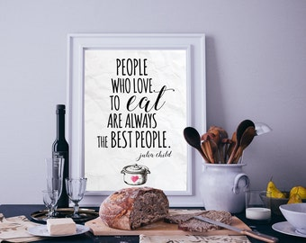 People who love to eat are always the best people Julia Child Quote Food Wall Art Typography Print