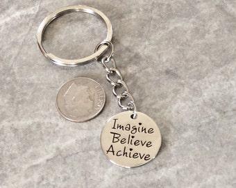 "1 - ""Imagine, Believe, Achieve"" Keychain.  Graduation keychain, family sentiment, friendship key chain, encouragement key ring"