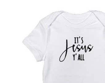 It's Jesus Y'all • Baby Bodysuit • One Piece • Baby Shirt • Baby Clothes • Toddler Shirt • Snapsuit • Layette • Romper • Creeper • Cute