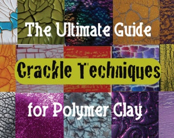 Polymer Clay Tutorial The Ultimate Guide to Crackle Techniques for Art, Jewelry and Crafts