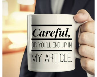 Journalist Gift - Journalist Mug - Careful, Or You'll End Up In My Article