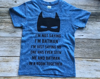 I'm Not Saying I'm Batman Shirt. Toddler Batman Shirt. Infant Batman Shirt. Superhero Shirt.
