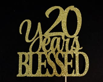 20 Years Blessed Cake Topper, 20 Cake Topper, 20th Anniversary Cake Topper, Twenty Cake Topper, 20th Birthday Cake Topper, 20 Years Party