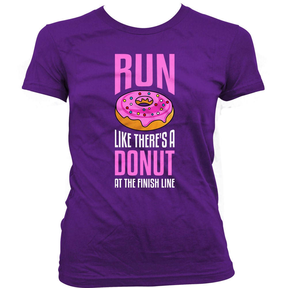 Funny running shirt run like there 39 s a donut at the finish for Order custom shirts online