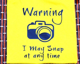 Warning I May Snap At Any Time ~ Funny Shirt ~ T Shirt ~ photography shirt