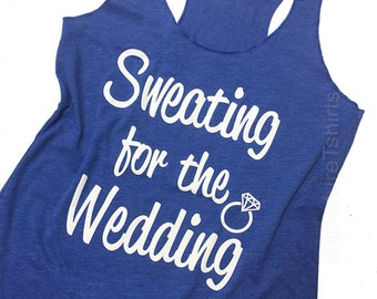 Sweating for the Wedding. Women's Tank Top. Bridal Workout Tank Top. Wedding Gift. Cute Engagement Gift For Bride To Be From Bridesmaids.
