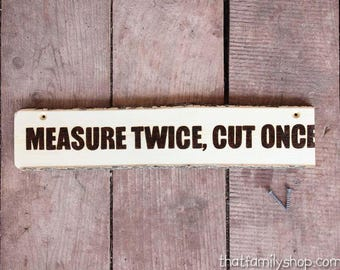 Measure Twice, Cut Once Funny Ironic Quote Sign Engraved Wall Door Plaque Gag Gift for Men Woodshop Mancave