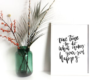 Take Time To Do What Makes Your Soul Happy Print - Printable Wall Art - Inspirational Quotes - Hand Lettered Print - Instant Download A3 A4