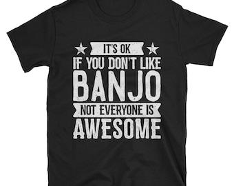 It's Ok If You Don't Like Banjo T-Shirt, Awesome Banjoist Gift, Banjo Lover Tee, Banjo TShirt for Men and Women