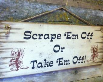 Scrape 'Em Off or Take 'Em Off, Western, Antiqued, Wooden, Welcome Sign
