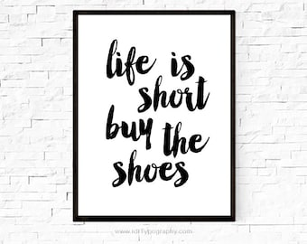 Typography Poster, Fashion Poster, Typography Wall Art, Life is short buy the shoes, Home Decor, Black White Print, Christmas, Birthday Gift