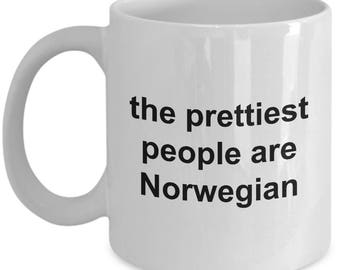 Norwegian Mug - The prettiest people are Norwegian -  Coffee Mug - Unique Gift for Norwegian