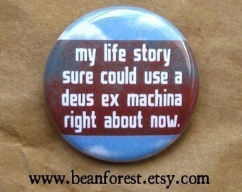 i could use a deus ex machina - pinback button badge