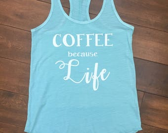 Coffee Because Life Tank