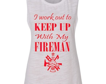 I Work Out To Keep Up With My Fireman Muscle Tank Top
