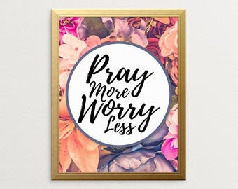 Printable Art, Pray More Worry Less, Inspirational Wall Art, Wall Art, Wall Decor, Floral Print, Motivational Poster, Keep Going